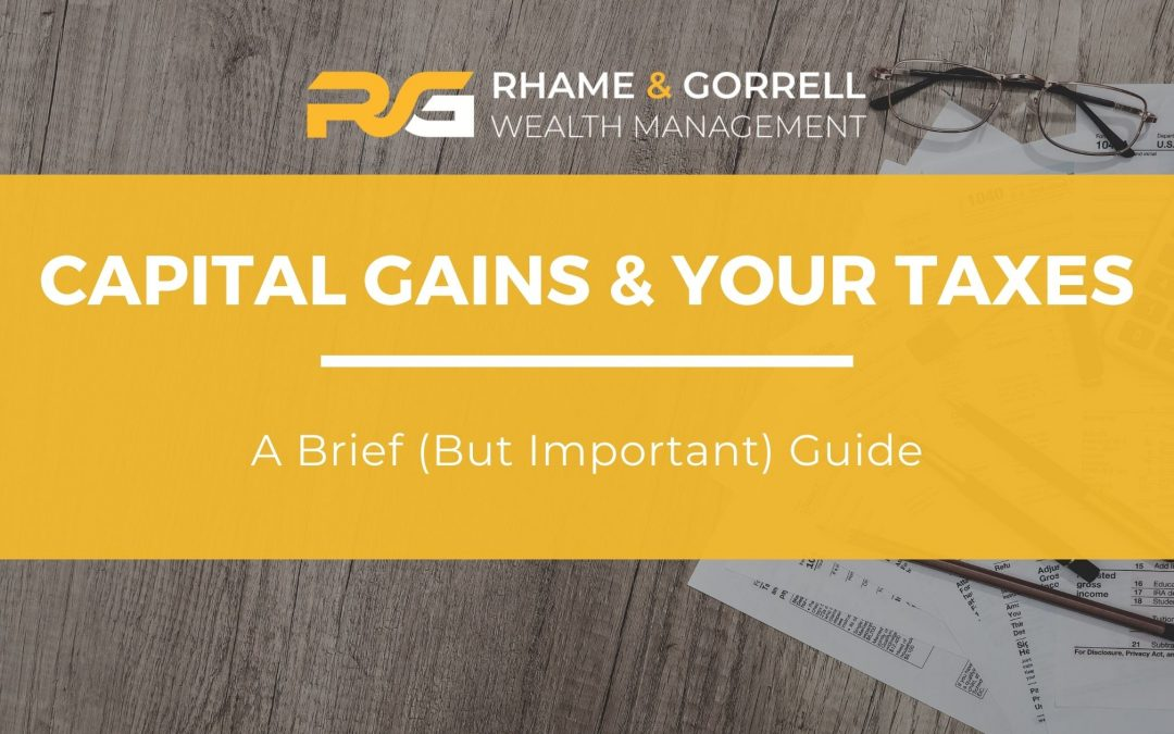 Capital Gains & Your Taxes: A Brief (But Important) Guide